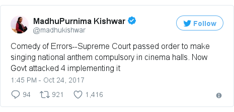 Twitter post by @madhukishwar: Comedy of Errors--Supreme Court passed order to make singing national anthem compulsory in cinema halls. Now Govt attacked 4 implementing it