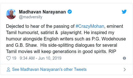 Twitter post by @madversity: Dejected to hear of the passing of #CrazyMohan, eminent Tamil humourist, satirist &  playwright. He inspired my humour alongside English writers such as P.G. Wodehouse and G.B. Shaw.  His side-splitting dialogues for several Tamil movies will keep generations in good spirits. RIP