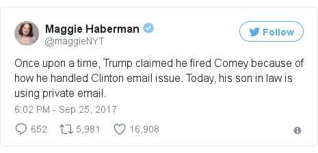 Twitter post by @maggieNYT: Once upon a time, Trump claimed he fired Comey because of how he handled Clinton email issue. Today, his son in law is using private email.