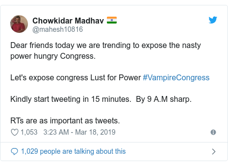 Twitter post by @mahesh10816: Dear friends today we are trending to expose the nasty power hungry Congress.  Let's expose congress Lust for Power #VampireCongress Kindly start tweeting in 15 minutes.  By 9 A.M sharp.RTs are as important as tweets.
