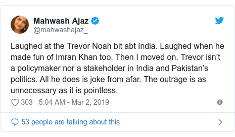 Twitter post by @mahwashajaz_: Laughed at the Trevor Noah bit abt India. Laughed when he made fun of Imran Khan too. Then I moved on. Trevor isn't a policymaker nor a stakeholder in India and Pakistan's politics. All he does is joke from afar. The outrage is as unnecessary as it is pointless.