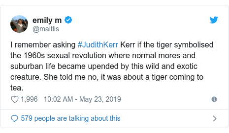 Twitter post by @maitlis: I remember asking #JudithKerr Kerr if the tiger symbolised the 1960s sexual revolution where normal mores and suburban life became upended by this wild and exotic creature. She told me no, it was about a tiger coming to tea.