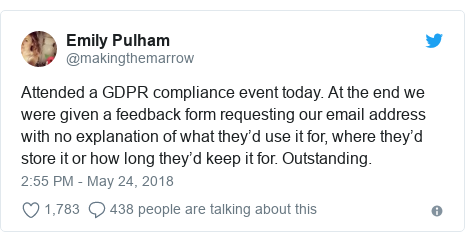 Twitter post by @makingthemarrow: Attended a GDPR compliance event today. At the end we were given a feedback form requesting our email address with no explanation of what they'd use it for, where they'd store it or how long they'd keep it for. Outstanding.