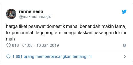 Twitter pesan oleh @makmummasjid: harga tiket pesawat domestik mahal bener dah makin lama, fix pemerintah lagi program mengentaskan pasangan ldr ini mah