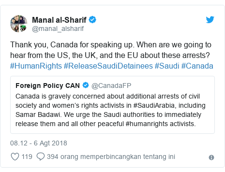 Twitter pesan oleh @manal_alsharif: Thank you, Canada for speaking up. When are we going to hear from the US, the UK, and the EU about these arrests? #HumanRights #ReleaseSaudiDetainees #Saudi #Canada