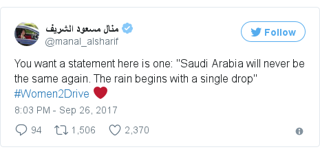 "Twitter post by @manal_alsharif: You want a statement here is one  ""Saudi Arabia will never be the same again. The rain begins with a single drop"" #Women2Drive ❤️"