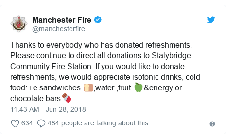 Twitter post by @manchesterfire: Thanks to everybody who has donated refreshments. Please continue to direct all donations to Stalybridge Community Fire Station. If you would like to donate refreshments, we would appreciate isotonic drinks, cold food  i.e sandwiches 🍞,water ,fruit 🍏&energy or chocolate bars🍫