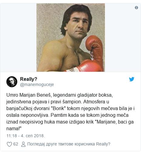 """Twitter post by @manemoguceje: Umro Marijan Beneš, legendarni gladijator boksa, jedinstvena pojava i pravi šampion. Atmosfera u banjačučkoj dvorani """"Borik"""" tokom njegovih mečeva bila je i ostala neponovljiva. Pamtim kada se tokom jednog meča iznad neopisivog huka mase izdigao krik """"Marijane, baci ga nama!"""""""