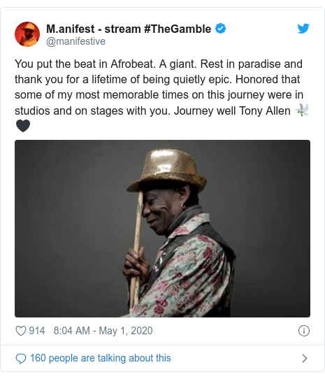 Twitter post by @manifestive: You put the beat in Afrobeat. A giant. Rest in paradise and thank you for a lifetime of being quietly epic. Honored that some of my most memorable times on this journey were in studios and on stages with you. Journey well Tony Allen 🕊🖤
