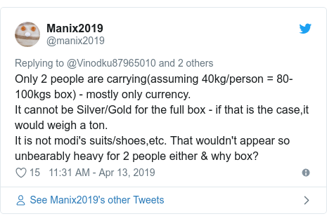 Twitter post by @manix2019: Only 2 people are carrying(assuming 40kg/person = 80-100kgs box) - mostly only currency.It cannot be Silver/Gold for the full box - if that is the case,it would weigh a ton.It is not modi's suits/shoes,etc. That wouldn't appear so unbearably heavy for 2 people either & why box?