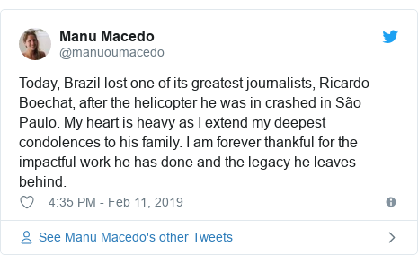 Twitter post by @manuoumacedo: Today, Brazil lost one of its greatest journalists, Ricardo Boechat, after the helicopter he was in crashed in São Paulo. My heart is heavy as I extend my deepest condolences to his family. I am forever thankful for the impactful work he has done and the legacy he leaves behind.