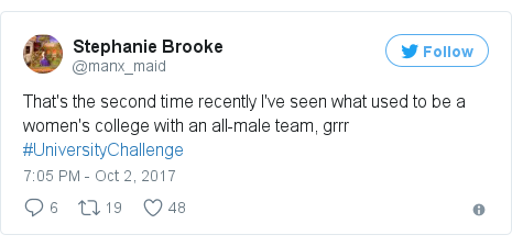 Twitter post by @manx_maid: That's the second time recently I've seen what used to be a women's college with an all-male team, grrr #UniversityChallenge