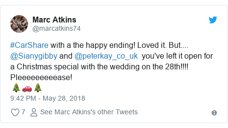 Twitter post by @marcatkins74: #CarShare with a the happy ending! Loved it. But.... @Sianygibby and @peterkay_co_uk  you've left it open for a Christmas special with the wedding on the 28th!!!! Pleeeeeeeeease! 🎄🚗🎄