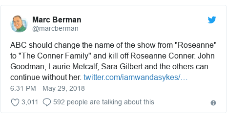 "Twitter post by @marcberman: ABC should change the name of the show from ""Roseanne"" to ""The Conner Family"" and kill off Roseanne Conner. John Goodman, Laurie Metcalf, Sara Gilbert and the others can continue without her."