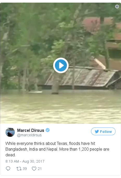 Twitter post by @marceldirsus: While everyone thinks about Texas, floods have hit Bangladesh, India and Nepal. More than 1,200 people are dead. pic.twitter.com/xLg1arLt5d