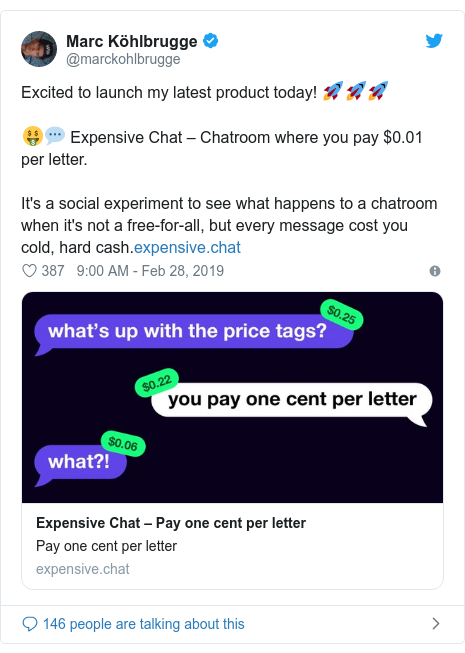 Twitter post by @marckohlbrugge: Excited to launch my latest product today! 🚀🚀🚀🤑💬 Expensive Chat – Chatroom where you pay $0.01 per letter. It's a social experiment to see what happens to a chatroom when it's not a free-for-all, but every message cost you cold, hard cash.