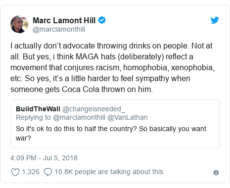 Twitter post by @marclamonthill: I actually don't advocate throwing drinks on people. Not at all. But yes, i think MAGA hats (deliberately) reflect a movement that conjures racism, homophobia, xenophobia, etc. So yes, it's a little harder to feel sympathy when someone gets Coca Cola thrown on him.