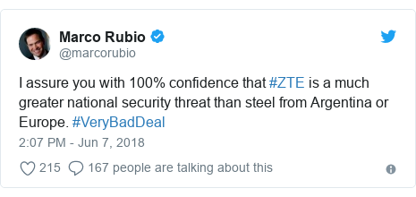 Twitter post by @marcorubio: I assure you with 100% confidence that #ZTE is a much greater national security threat than steel from Argentina or Europe. #VeryBadDeal