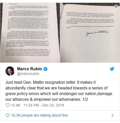 Twitter post by @marcorubio: Just read Gen. Mattis resignation letter. It makes it abundantly clear that we are headed towards a series of grave policy errors which will endanger our nation,damage our alliances & empower our adversaries. 1/2