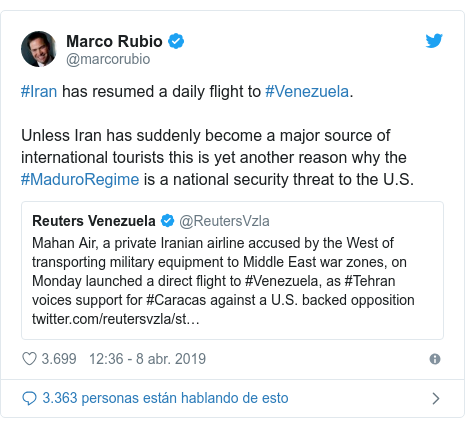 Publicación de Twitter por @marcorubio: #Iran has resumed a daily flight to #Venezuela. Unless Iran has suddenly become a major source of international tourists this is yet another reason why the #MaduroRegime is a national security threat to the U.S.