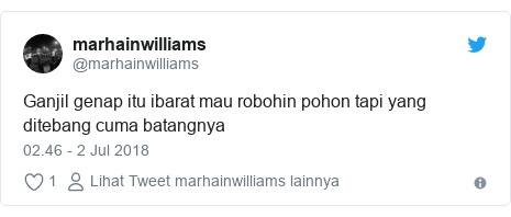 Twitter pesan oleh @marhainwilliams: Ganjil genap itu ibarat mau robohin pohon tapi yang ditebang cuma batangnya