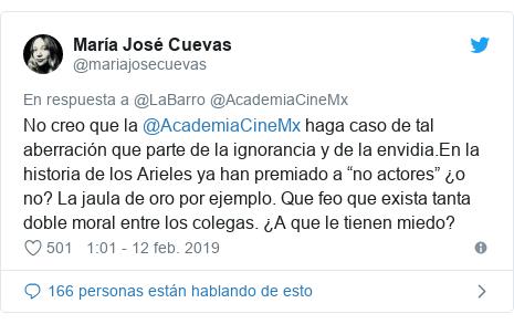 """Publicación de Twitter por @mariajosecuevas: No creo que la @AcademiaCineMx haga caso de tal aberración que parte de la ignorancia y de la envidia.En la historia de los Arieles ya han premiado a """"no actores"""" ¿o no? La jaula de oro por ejemplo. Que feo que exista tanta doble moral entre los colegas. ¿A que le tienen miedo?"""