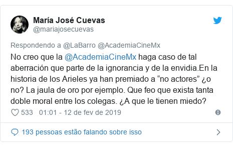 """Twitter post de @mariajosecuevas: No creo que la @AcademiaCineMx haga caso de tal aberración que parte de la ignorancia y de la envidia.En la historia de los Arieles ya han premiado a """"no actores"""" ¿o no? La jaula de oro por ejemplo. Que feo que exista tanta doble moral entre los colegas. ¿A que le tienen miedo?"""