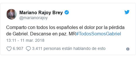 Publicación de Twitter por @marianorajoy: Comparto con todos los españoles el dolor por la pérdida de Gabriel. Descanse en paz. MR#TodosSomosGabriel