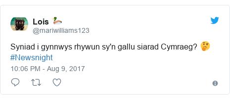 Neges Twitter gan @mariwilliams123: Syniad i gynnwys rhywun sy'n gallu siarad Cymraeg? 🤔  #Newsnight