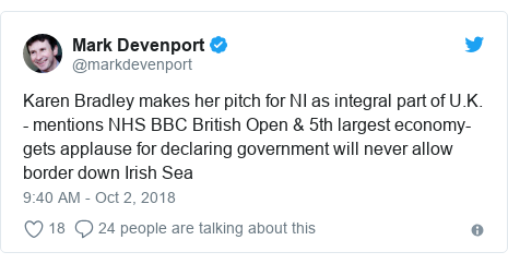 Twitter post by @markdevenport: Karen Bradley makes her pitch for NI as integral part of U.K. - mentions NHS BBC British Open & 5th largest economy- gets applause for declaring government will never allow border down Irish Sea