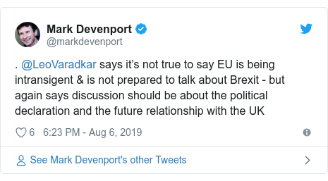Twitter post by @markdevenport: . @LeoVaradkar says it's not true to say EU is being intransigent & is not prepared to talk about Brexit - but again says discussion should be about the political declaration and the future relationship with the UK