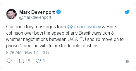 Twitter post by @markdevenport: Contradictory messages from @simoncoveney & Boris Johnson over both the speed of any Brexit transition & whether negotiations between UK & EU should move on to phase 2 dealing with future trade relationships