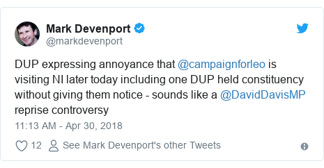 Twitter post by @markdevenport: DUP expressing annoyance that @campaignforleo is visiting NI later today including one DUP held constituency without giving them notice - sounds like a @DavidDavisMP  reprise controversy
