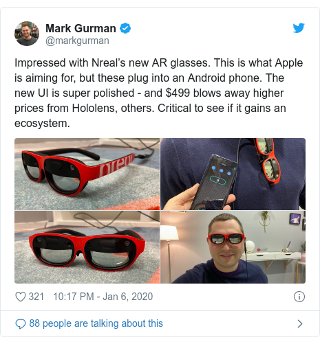 Twitter post by @markgurman: Impressed with Nreal's new AR glasses. This is what Apple is aiming for, but these plug into an Android phone. The new UI is super polished - and $499 blows away higher prices from Hololens, others. Critical to see if it gains an ecosystem.