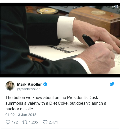 Twitter pesan oleh @markknoller: The button we know about on the President's Desk summons a valet with a Diet Coke, but doesn't launch a nuclear missile.