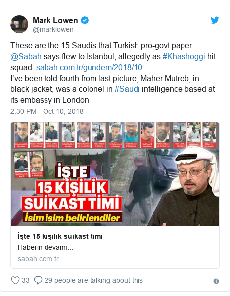 Twitter post by @marklowen: These are the 15 Saudis that Turkish pro-govt paper @Sabah says flew to Istanbul, allegedly as #Khashoggi hit squad  I've been told fourth from last picture, Maher Mutreb, in black jacket, was a colonel in #Saudi intelligence based at its embassy in London