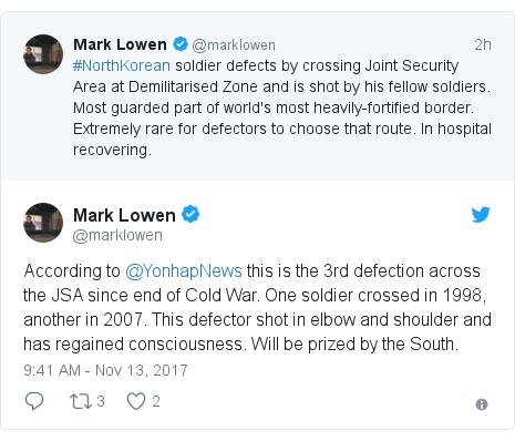 Twitter post by @marklowen: According to @YonhapNews this is the 3rd defection across the JSA since end of Cold War. One soldier crossed in 1998, another in 2007. This defector shot in elbow and shoulder and has regained consciousness. Will be prized by the South.