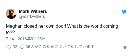 Twitter post by @markwithers: Meghan closed her own door! What is the world coming to??