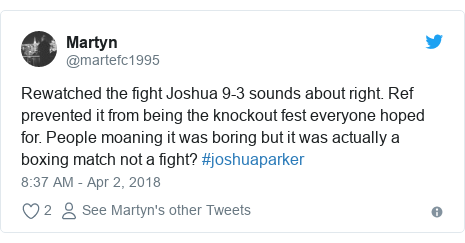 Twitter post by @martefc1995: Rewatched the fight Joshua 9-3 sounds about right. Ref prevented it from being the knockout fest everyone hoped for. People moaning it was boring but it was actually a boxing match not a fight? #joshuaparker