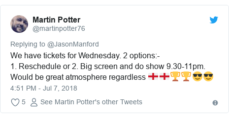 Twitter post by @martinpotter76: We have tickets for Wednesday. 2 options -1. Reschedule or 2. Big screen and do show 9.30-11pm. Would be great atmosphere regardless 🏴🏴🏆🏆😎😎