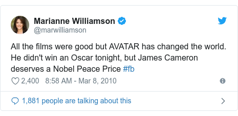 Twitter post by @marwilliamson: All the films were good but AVATAR has changed the world. He didn't win an Oscar tonight, but James Cameron deserves a Nobel Peace Price #fb
