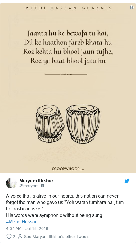 "Twitter post by @maryam_ifi: A voice that is alive in our hearts, this nation can never forget the man who gave us ""Yeh watan tumhara hai, tum ho pasbaan iske.""His words were symphonic without being sung.  #MehdiHassan"