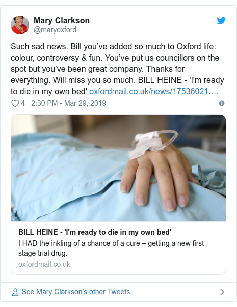 Twitter post by @maryoxford: Such sad news. Bill you've added so much to Oxford life  colour, controversy & fun. You've put us councillors on the spot but you've been great company. Thanks for everything. Will miss you so much. BILL HEINE - 'I'm ready to die in my own bed'