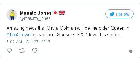 Twitter post by @masato_jones: Amazing news that Olivia Colman will be the older Queen in #TheCrown for Netflix in Seasons 3 & 4 love this series.