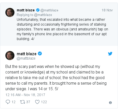 Twitter post by @mattblaze: But the scary part was when he showed up (without my consent or knowledge) at my school and claimed to be a relative to take me out of school; the school had the good sense to call my parents. It brought home a sense of being under siege. I was 14 or 15.  5/