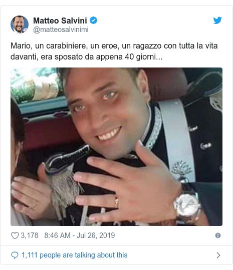 Twitter post by @matteosalvinimi: Mario, un carabiniere, un eroe, un ragazzo con tutta la vita davanti, era sposato da appena 40 giorni...