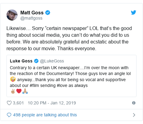 "Twitter post by @mattgoss: Likewise… Sorry ""certain newspaper"" LOL that's the good thing about social media, you can't do what you did to us before. We are absolutely grateful and ecstatic about the response to our movie. Thanks everyone."