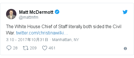 Twitter post by @mattmfm: The White House Chief of Staff literally both sided the Civil War.