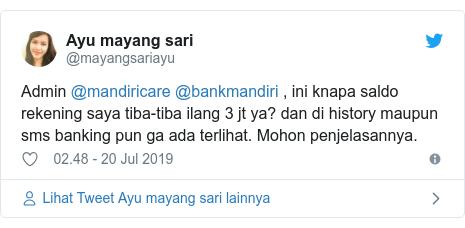 Twitter pesan oleh @mayangsariayu: Admin @mandiricare @bankmandiri , ini knapa saldo rekening saya tiba-tiba ilang 3 jt ya? dan di history maupun sms banking pun ga ada terlihat. Mohon penjelasannya.