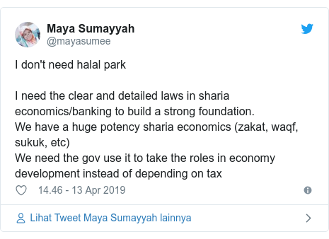Twitter pesan oleh @mayasumee: I dont need halal parkI need the clear and detailed laws in sharia economics/banking to build a strong foundation.We have a huge potency sharia economics (zakat, waqf, sukuk, etc) We need the gov use it to take the roles in economy development instead of depending on tax